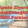 Ege Bölgemizde Ziyaret Edebileceğiniz 9 Milli Park
