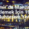 İzmir'de Manzara İzlemek İçin 19 Muhteşem Yer