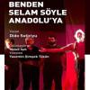 Benden Selam Söyle Anadolu'ya Tiyatro Oyunu – 11 Nisan 2019