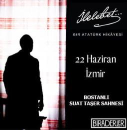 İlelebet… Bir Atatürk Hikayesi Tiyatro Oyunu – 22 Haziran 2019