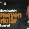 Selami Şahin Eskimeyen Şarkılar Turnesi 05 Temmuz/25 Eylül 2019