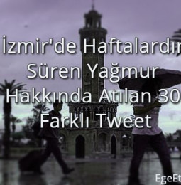 İzmir'de Haftalardır Süren Yağmur Hakkında Atılan 30 Farklı Tweet