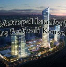 Metropol İstanbul Açılış Festivali Konserleri
