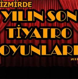 İzmirde Gitmeniz Gereken Yılın Son Tiyatro Oyunları