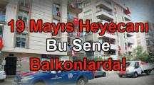 19 Mayıs Bu Sene Balkonlardan Kutlanacak!