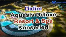 Didim Aquasis Deluxe Resort & Spa Konserleri 2020