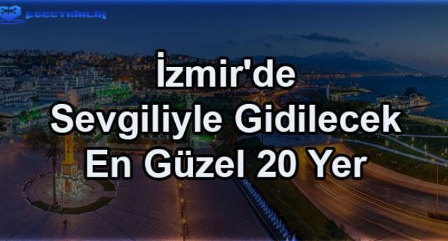 İzmir'de Sevgiliyle Gidilecek En Güzel 20 Yer (2020)