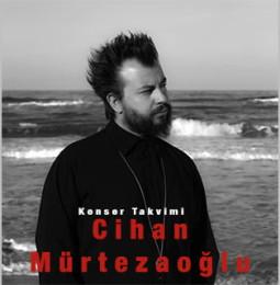 Cihan Mürtezaoğlu Konser Takvimi