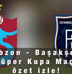 Başakşehir – Trabzonspor Süper Kupa Maçı Uzun Özet İzle 27 Ocak 2021