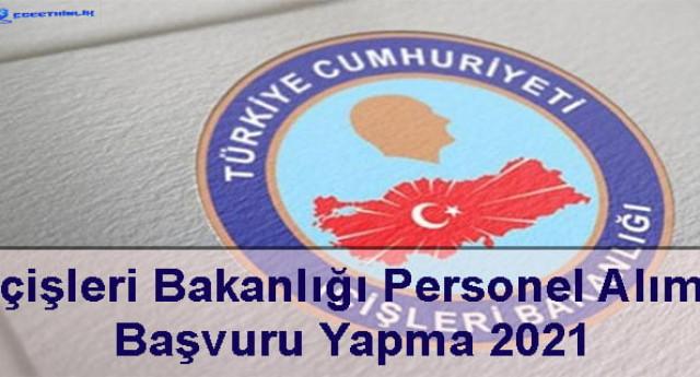İçişleri Bakanlığı Personel Alımı Başvuru Yapma 2021