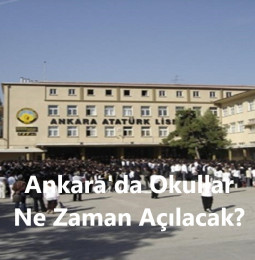 Ankara'da Okullar Ne Zaman Açılacak? 2021