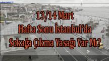 13/14 Mart Hafta Sonu İstanbul'da Sokağa Çıkma Yasağı Var Mı?