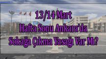 13/14 Mart Hafta Sonu Ankara'da Sokağa Çıkma Yasağı Var Mı?