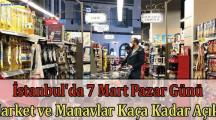 İstanbul'da 7 Mart Pazar Günü Market ve Manavlar Kaça Kadar Açık?