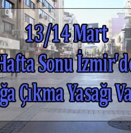 13/14 Mart Hafta Sonu İzmir'de Sokağa Çıkma Yasağı Var Mı?