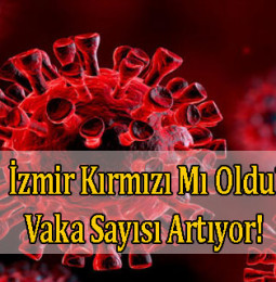 İzmir Kırmızı Mı Oldu? Vaka Sayısı Artıyor!