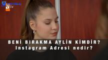 Beni Bırakma Aylin Kimdir? Elif Gülhan Instagram Adresi