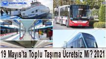 19 Mayıs'ta Toplu Taşıma Ücretsiz Mi? 2021