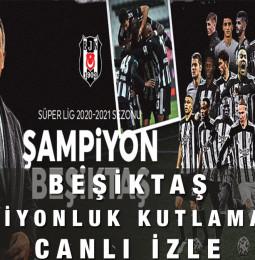 Beşiktaş Şampiyonluk Kutlaması Kupa Töreni Canlı İzle 2021