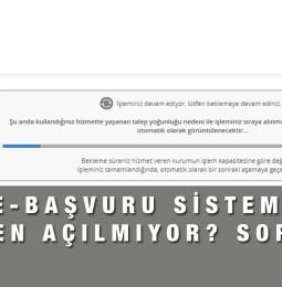 E-Başvuru Sistemi Çalışmıyor, Girilmiyor, Açılmıyor Sorunu ve Çözümü
