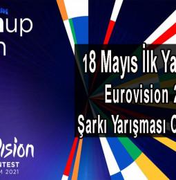 18 Mayıs İlk Yarı Final Eurovision 2021 Şarkı Yarışması Canlı İzle