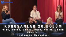 Konuşanlar 20.Bölüm Ulaş, Büşra, Damla, Uğur, Kerim, Canan Kimdir? Instagram Hesabı