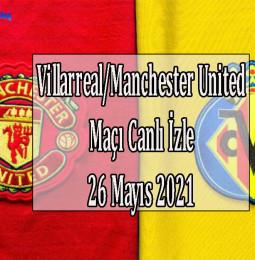Villarreal – Manchester United Maçı Canlı ve Kesintisiz İzle / 26 Mayıs 2021