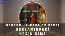 Magnum La Casa de Papel Reklamında Oynayan Kadın Kim?