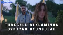 Turkcell Dünyalar Senin Olsun Reklamında Oynayan Oyuncular 2021