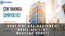 İzmir Özel Veni Vidi Göz Hastanesi Nerede?, Randevu, Muayene Ücreti