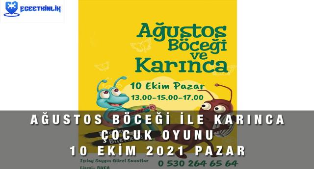 Ağustos Böceği ile Karınca Çocuk Oyunu – İzmir   10 Ekim 2021