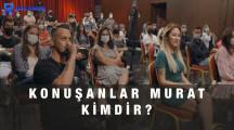 Konuşanlar Murat Kimdir, Murat Kimin Oğlu?