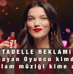 Tadelle Reklamında Kim Oynuyor? Tadelle Reklam Şarkısı